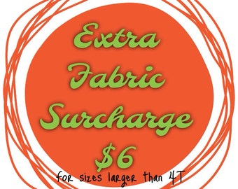 Larger Sizes - Extra Fabric Surcharge - for sizes larger than 4T