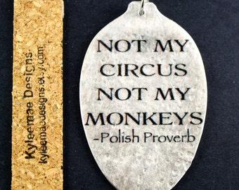 Not My Circus, Not My Monkeys Polish Proverb Vintage Teaspoon Pendant, Silverware Jewelry, Inspirational Jewelry, Unique Art Pendant