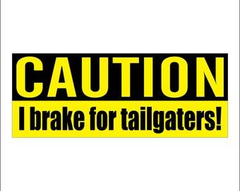 CAUTION  I brake for tailgaters - bumper sticker