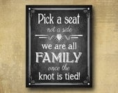 Pick a Seat We are all Family once the knot is Tied Printed Wedding sign -  chalkboard signage -  rustic heart collection