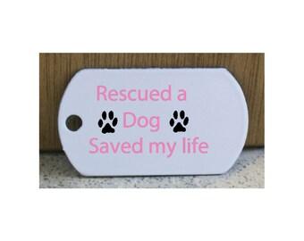 Rescued a Dog Saved my life Key Tag or  Dog Tag Dog Quotes Keyring Tag