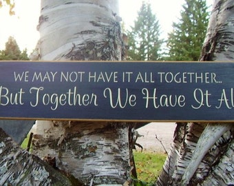 Wood Sign, We May Not Have It All Together But Together We Have It All, Handmade, Word Art