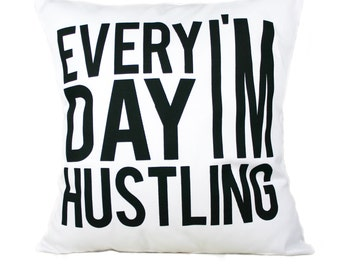 "Every Day I'm Hustling Pillow Cover // 16""x16"" Silk Screen White Pillow Cover"