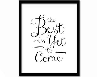 The Best is Yet to Come, Inspirational Quote, Typography Poster, Modern Calligraphy Art, Dorm Room Decor, Black and White Wall Art