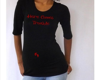 """Funny  Black Maternity Tshirt """"Here Comes Trouble""""    3/4 sleeves Choose your Size S,M,L,Xl"""