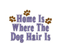 Home Is Where The Dog Hair Is Machine Embroidery Design / dog embroidery design /funny dog /quote embroidery