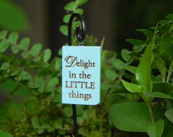 Fairy Garden Sign - Delight in the Little things for miniature garden or terrarium with wire hook