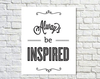 BUY 2 GET 1 FREE Typography Print, Type Poster, Motivational Poster, Black White, Office Decor, Inspirational - Always Be Inspired