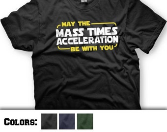 Star Wars T-Shirt. May the Force Be With You. Mass Times Acceleration. Funny Tee
