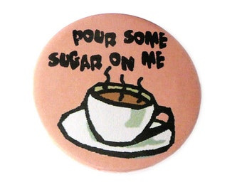 Pour some sugar on me,  38mm badge