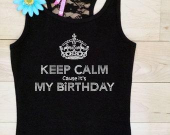 Keep Calm Shirt . Keep Calm it's my Birthday shirt . Girl's Birthday Shirt . Keep Calm Birthday Tank . Keep Calm Cause It's My Birthday Tank