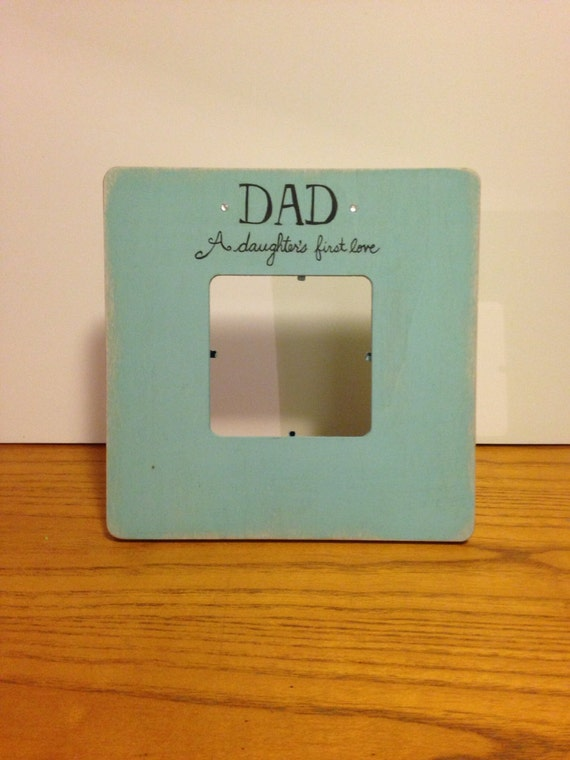 Dad ~ A daughters first love frame