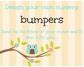 Design your own Crib bumpers - Mail in your favorite fabric and we will do the sewing for you!