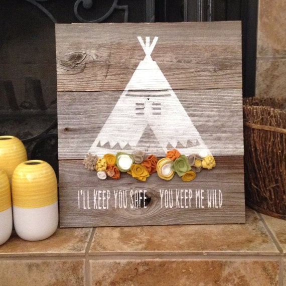 Wooden sign: teepee with felt flowers I'll keep you safe You keep me wild