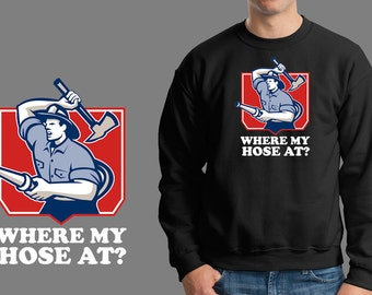 Firefighter Where My Hose At  Funny Christmas Style Sweatshirt Comfortable Sweater Christmas Gift