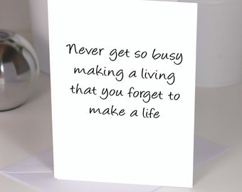 Never get so busy making a living that you forget to make a life - great quote - on an A6 card - quote about life