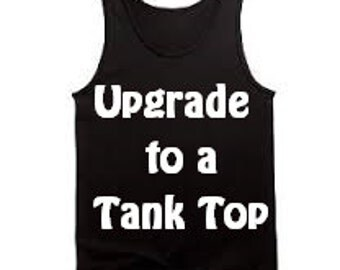 Upgrade your item to a Tank Top