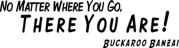 No Matter Where You Are Quotes: Items Similar To No Matter Where You Go, There You Are