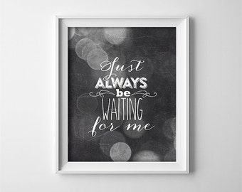 "INSTANT DOWNLOAD 8X10"" printable digital art file - Just always be waiting for me - typography - Black and white - Minimalist"