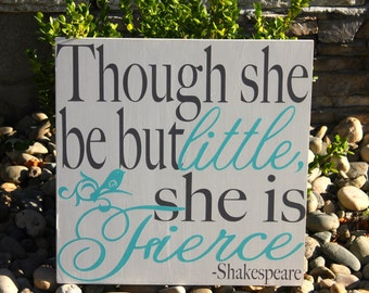 Though she be but little, she is fierce-Shakespeare