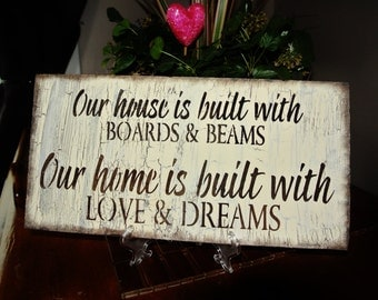 Wood Sign, rustic, shabby, primitive. Our house is built of boards and beams home is built on love and dreams new home housewarming gift