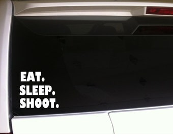 "EAT SLEEP SHOOT Car Decal Vinyl Sticker 6"" Hunting Guns Trap Shooting Sporting Clays"