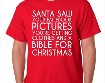 Santa Saw Your Facebook Pictures Funny Custom Made T-Shirt