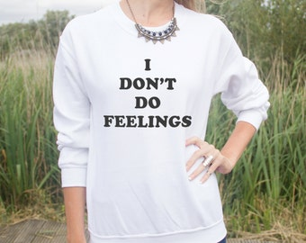I Don't Do Feelings Jumper Sweater Hipster Funny Fashion