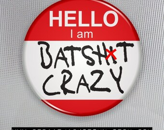 Funny Name Tag Button / Rude Humor / Hello, I am Batsh*t Crazy / Pinback Button, Magnet, or Pocket Mirror