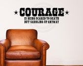 Courage is being scared to death but saddling up anyway vinyl lettering wall decal sticker