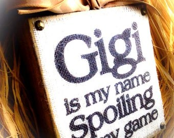 Gigi Sign , Gigi Is My Name Spoiling Is My Game , Wood Block , Burlap Sign App  8x8 IN Mimi Nana Meme Mema