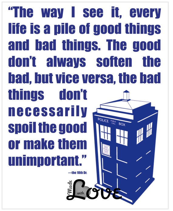 Dr Who 10th Dr Good Things, Bad Things 8x10 Printable Fine Art Quote with Tardis