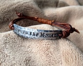 LIve In The Moment Bracelet, silver, Pewter, leather, Hand Stamped, Inspirational jewelry, bracelet with words,
