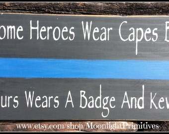 Police, Some Heroes Wear Capes, Thin Blue Line, Thin Red Line, LEOW, Police Wife, Law Enforcement, Police Kids, Wooden Signs, Firefighter