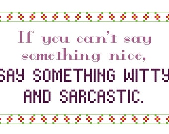 Cross Stitch Pattern -- If you can't say something nice, say something witty and sarcastic, 5x7