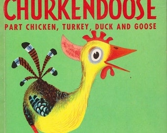The Churkendoose: Part Chicken, Turkey, Duck and Goose by Ben Ross Berenberg, illustrated by Dellwyn Cunningham