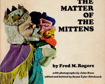 The Matter of the Mittens (Mr. Rogers' Neighborhood) by Fred M. Rogers with photographs by John Naso, edited by Susan Tyler Hitchcock