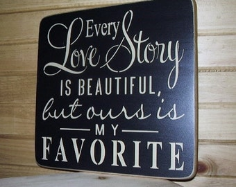 Wood Sign, Every Love Story Is Beautiful But Ours Is My Favorite, Couples, Anniversary, Wedding, Handmade, Word Art