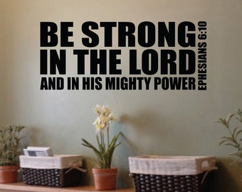 Ephesians 6:10 Be strong in the Lord and in his mighty Power - Bible Verse Scripture Vinyl wall decal, wall lettering, quote EPH6V10-0001