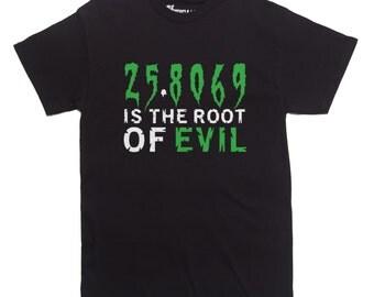 SQUARE ROOT Of Evil Math T-shirt calculus algebra Mens and Ladies Sizes