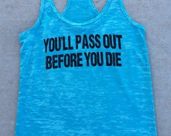 You'll Pass Out Before You Die Tank.Womens Workout Tank Top.Cross Training Tank. Gym Tank. Running Tank Top. Exercise Tank Top.