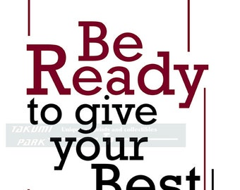 Be Ready To Give Your Best, Quote Print, Motivational Quote,Inspirational Quote, Quote Art, Quote Decor, Encouraging Art, Inspiring Art