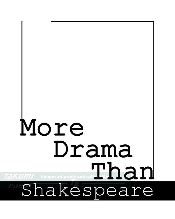 More Drama Than Shakespeare Quote Print Funny by TakumiPark