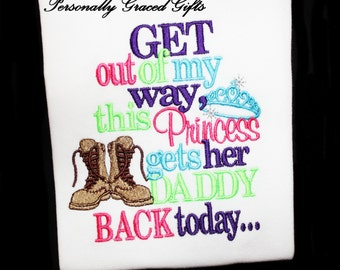 Military Welcome Home:Get Out of My Way This Princess Gets Her Daddy Back Today with Combat Boots Embroidered Shirt or Bodysuit