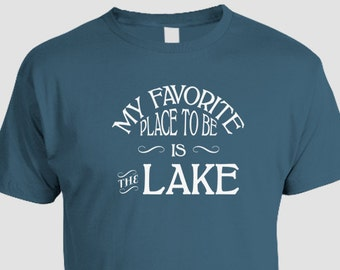 Lake Living T-shirt - Lake House, My Favorite Place To Be Is The Lake