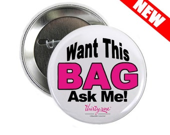 10 - Want this Bag Ask Me 2 inch Button