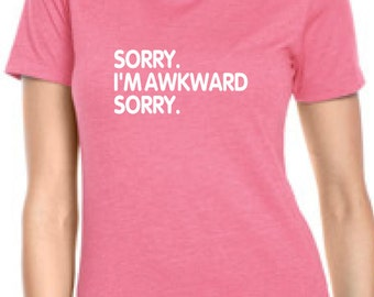 Sorry I'm Awkward Sorry Women's t-shirt Funny Humor Awkward women's T-shirt