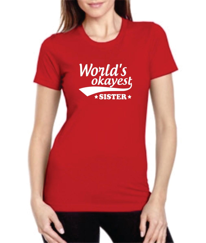 world 39 s okayest sister t shirt funny sisters unisex. Black Bedroom Furniture Sets. Home Design Ideas