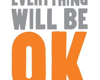Everything Will Be OK Art Print