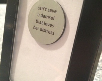 Can't Save a Damsel that Loves Her Distress - Quote Frame